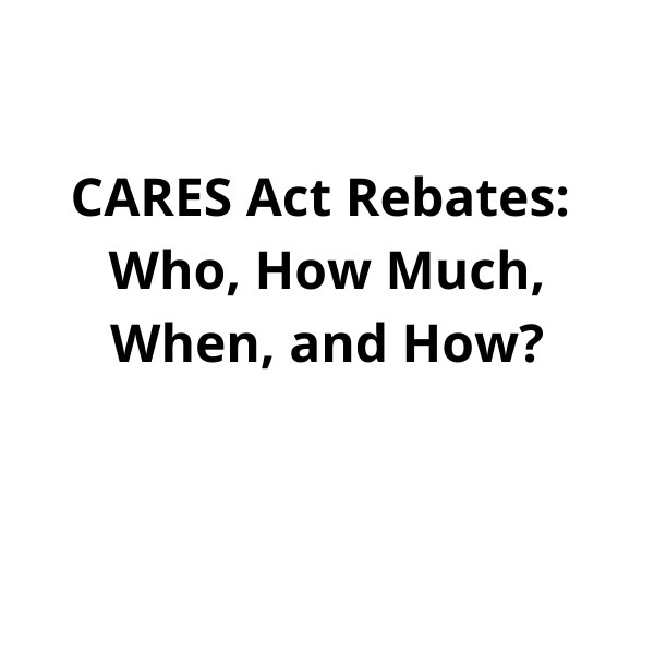 CARES-Act-Rebates-Who,-How-Much,-When,-and-How